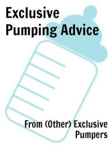 Exclusive Pumping advice from exclusive pumpers other than me!