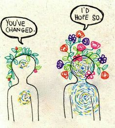 You've changed - Has cambiado.    I'd Hope so.