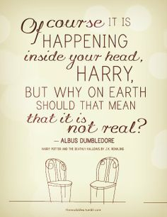 """My favorite #HarryPotter line - """"Ofcourse it's all happening inside your head Harry. But why on earth should that mean it's not real?"""""""