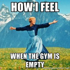 How I feel when the gym is empty!!!