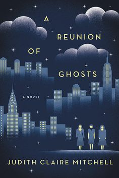 A Reunion of Ghosts by Judith Claire Mitchell | 16 Awesome New Books To Read This Spring