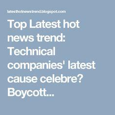 Top Latest hot news trend: Technical companies' latest cause celebre? Boycott...
