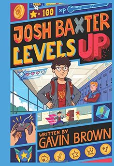 """Josh Baxter Levels Up, by Gavin Brown   """" The gamer theme and the inclusion of various digital diversions add a charge to this upbeat fitting-in story."""""""