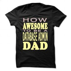 How awesome to be a Database Admin Dad - #tee shirt #tee ideas. CHECK PRICE => https://www.sunfrog.com/LifeStyle/How-awesome-to-be-a-Database-Admin-Dad-Black-46496785-Guys.html?68278