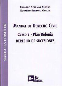 Manual de derecho civil. Curso V. Plan Bolonia. Derecho de Sucesiones de Eduardo Serrano Alonso