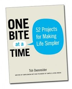 One Bite at a Time: 52 Projects for Making Life Simpler, Tsh Oxenreider.