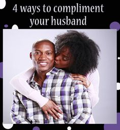 4 Ways to Compliment Your Husband   http://www.imom.com/mom-life/marriage-and-love/4-ways-to-compliment-your-husband/