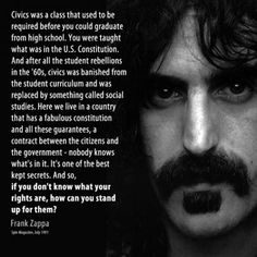 Systematic dumbing down of America. So blindingly obvious. Schooled by Frank Zappa . who'd a thunk it? Great Quotes, Me Quotes, Inspirational Quotes, People Quotes, Famous Quotes, Motivational Quotes, Political Quotes, Political Opinion, Out Of Touch