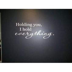 Holding you I hold everything 32x11- White wall saying quote vinyl decal nursery