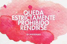 """""""Queda estrictamente #Prohibido #Rendirse"""". @candidman #Frases #Motivacion"""