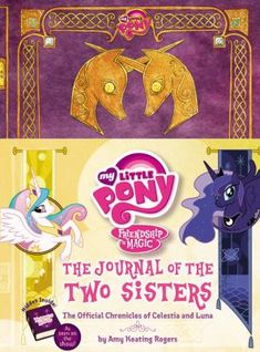 Travel back in time with young princesses Celestia and Luna to learn about what life was like in the Castle of the Two Sisters, before they lived in Canterlot. In this replica of the magical sisters' journal, read their firsthand accounts of building their castle in the Evergreen Forest with the help of one famous bearded sorcerer, and find out how they got their cutie marks by bravely protecting the ponies of Equestria together.