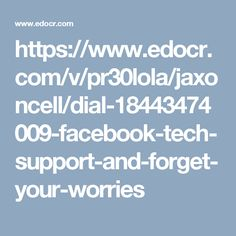 https://www.edocr.com/v/pr30lola/jaxoncell/dial-18443474009-facebook-tech-support-and-forget-your-worries