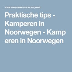 Praktische tips - Kamperen in Noorwegen - Kamperen in Noorwegen