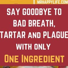 SAY GOODBYE TO BAD BREATH, TARTAR AND PLAQUE, AND KILL HARMFUL BACTERIA IN YOUR MOUTH WITH THIS INGREDIENT. ALL IN 1 REMEDY