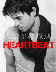 I can feel your heartbeat- Enrique Iglesias