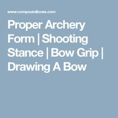 Proper Archery Form   Shooting Stance   Bow Grip   Drawing A Bow