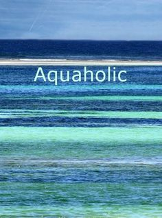 The most gorgeous ocean colors. I'm an aquaholic