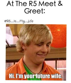 At an R5 meet and greet..<<<LLR, I wouldn't say it, but I might think it and make that face.