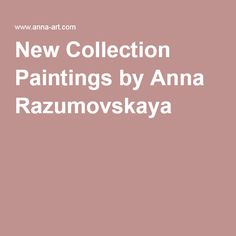 New Collection Paintings by Anna Razumovskaya