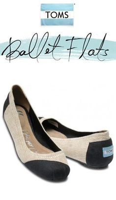 Ballet flats: these are Tom's that I can get with!