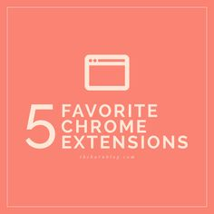 My 5 Favorite Chrome Extensions