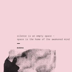 : Silence is an empty space – space is the home of the awakened mind. Space Space, Moment Of Silence, Buddha Quote, Empty Spaces, Me Quotes, Thats Not My, My Arts, Mindfulness, In This Moment