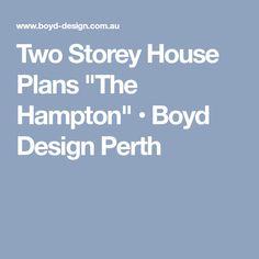 "Two Storey House Plans ""The Hampton"" • Boyd Design Perth"