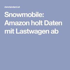 Snowmobile: Amazon holt Daten mit Lastwagen ab Big Data, Innovation, Social Media, Social Networks, Social Media Tips, Statistics