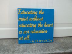 Educating The Mind Without Educating The Heart Is Not Education At All 12x12 Wood Sign Teacher Sign Home Decor Classroom Decor