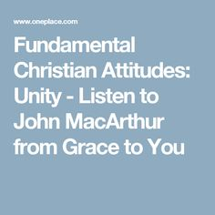 Fundamental Christian Attitudes: Unity - Listen to John MacArthur from Grace to You