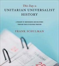This treasury of anniversaries and milestones marks the significant events in Unitarian and Universalist faith heritage for every day of the year.