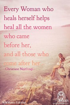 """Every woman who heals herself helps heal all the women who came before her and all those who come after her."" WILD WOMAN SISTERHOODॐ #WildWomanSisterhood #wildwomanmedicine EmbodyYourWildNature"