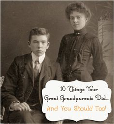 10 Things Your Great Grandparents Did  & You Should Too!  by ImperfectlyHappy.com