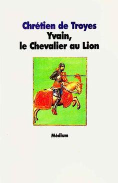 Yvain, le chevalier au lion.  Chrétien de Troyes