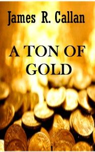 Giveaway at Sarah Ruut's website: A Ton of Gold by James R. Callan #BookGiveaway
