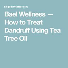 Bael Wellness — How to Treat Dandruff Using Tea Tree Oil