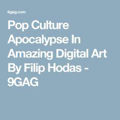 Pop Culture Apocalypse In Amazing Digital Art By Filip Hodas - 9GAG