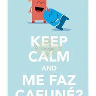 Keep Calm and Me faz cafuné