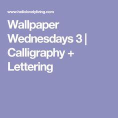 Wallpaper Wednesdays 3   Calligraphy + Lettering