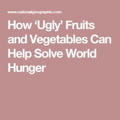 How 'Ugly' Fruits and Vegetables Can Help Solve World Hunger