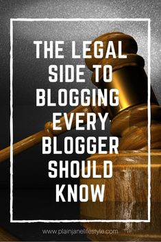 What Every Blogger Needs To Know About Blogging Legally