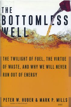 The Bottomless Well: The Twilight of Fuel, the Virtue of Waste, and Why We Will Never Run Out of Energy, a book by Peter Huber, Mark P. Energy Supply, Run Out, Energy Conservation, Twilight, Wellness, Ebooks, Number, Change