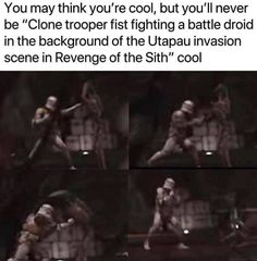 """You may think you're cool, but you'll never be """"Clone trooper fist fighting a battle droid in the background of the Utapau invasion scene in Revenge of the Sith"""" cool – iFunny :) – Galaxy Art Star Wars Rebels, Star Wars Clone Wars, Star Trek, Star Wars Jokes, Star Wars Facts, Sith, Prequel Memes, Battle Droid, Clone Trooper"""