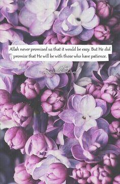 Allah never promised us that it would be easy. But He did promise that He will be with those who have patience. // Allah heeft ons nooit beloofd dat het makkelijk zou zijn. Maar Hij beloofde wel dat Hij ...