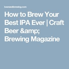 How to Brew Your Best IPA Ever | Craft Beer & Brewing Magazine