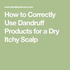 How to Correctly Use Dandruff Products for a Dry Itchy Scalp