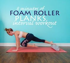 8 minutes of Foam Roller Planks {interval workout} || lushiousLIFTS.com