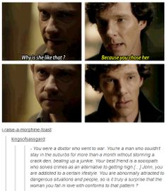 I loved this part (you know, besides the whole reason why this convo is taking place #spoilers ) Sherlock is being Watson's best friend, he's being honest, he's comforting John (kind of), and John is looking to his best friend for answers......<--- this! :)