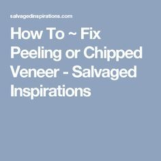 How To ~ Fix Peeling or Chipped Veneer - Salvaged Inspirations