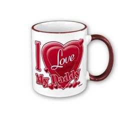 I Love My Daddy Red Heart Coffee Mugs by ZuzusFunHouse.  With:  http://www.facebook.com/HudieGramGraphics and  http://petrescuesigns.com